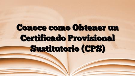 Conoce como Obtener un Certificado Provisional Sustitutorio (CPS)