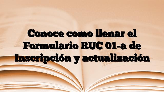Conoce como llenar el Formulario RUC 01-a de Inscripción y actualización