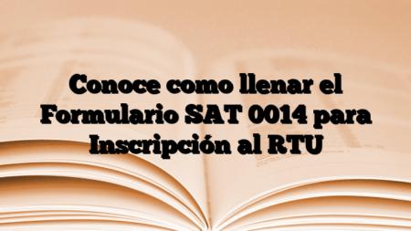 Conoce como llenar el Formulario SAT 0014 para Inscripción al RTU
