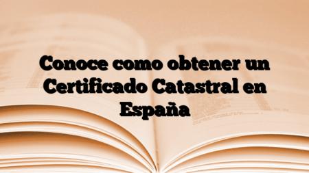 Conoce como obtener un Certificado Catastral en España