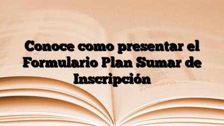 Conoce como presentar el Formulario Plan Sumar de Inscripción