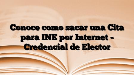 Conoce como sacar una Cita para INE por Internet – Credencial de Elector
