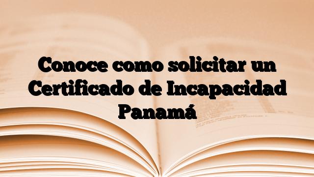 Conoce como solicitar un Certificado de Incapacidad Panamá