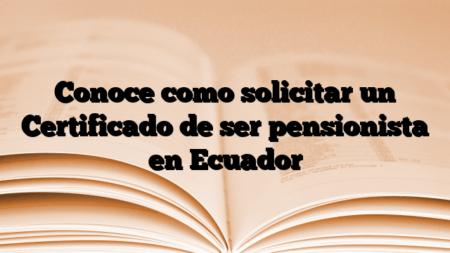 Conoce como solicitar un Certificado de ser pensionista en Ecuador
