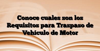 Conoce cuales son los Requisitos para Traspaso de Vehículo de Motor