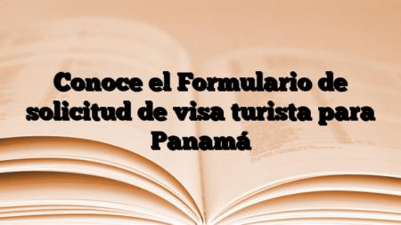 Conoce el Formulario de solicitud de visa turista para Panamá