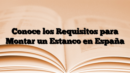 Conoce los Requisitos para Montar un Estanco en España