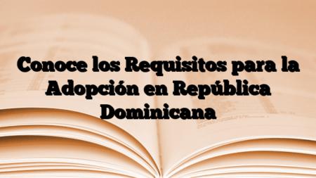 Conoce los Requisitos para la Adopción en República Dominicana