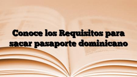 Conoce los Requisitos para sacar pasaporte dominicano