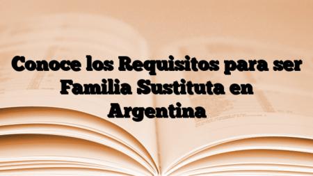 Conoce los Requisitos para ser Familia Sustituta en Argentina