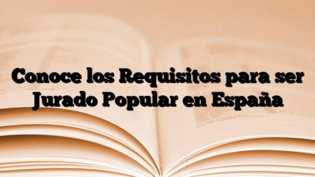 Conoce los Requisitos para ser Jurado Popular en España