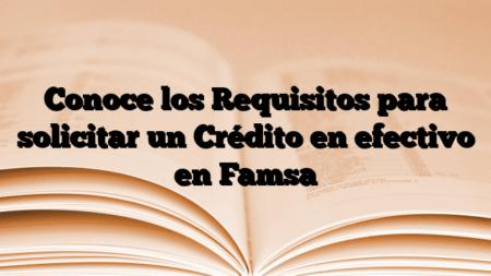 Conoce los Requisitos para solicitar un Crédito en efectivo en Famsa