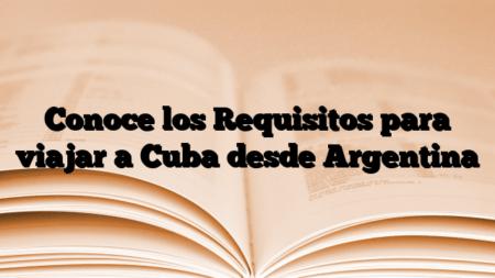 Conoce los Requisitos para viajar a Cuba desde Argentina