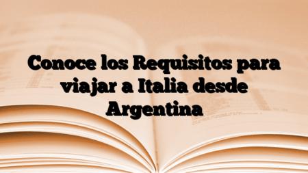 Conoce los Requisitos para viajar a Italia desde Argentina