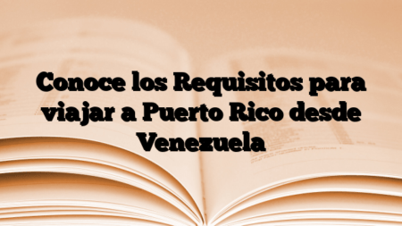 Conoce los Requisitos para viajar a Puerto Rico desde Venezuela