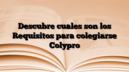 Descubre cuales son los Requisitos para colegiarse Colypro