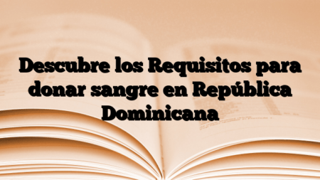 Descubre los Requisitos para donar sangre en República Dominicana