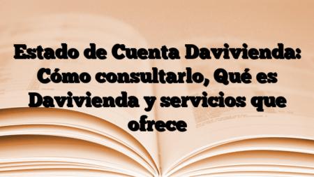 Estado de Cuenta Davivienda: Cómo consultarlo, Qué es Davivienda y servicios que ofrece