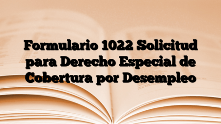 Formulario 1022 Solicitud para Derecho Especial de Cobertura por Desempleo
