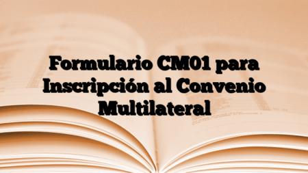 Formulario CM01 para Inscripción al Convenio Multilateral
