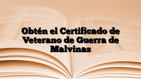 Obtén el Certificado de Veterano de Guerra de Malvinas