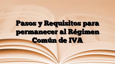 Pasos y Requisitos para permanecer al Régimen Común de IVA
