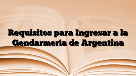 Requisitos para Ingresar a la Gendarmería de Argentina