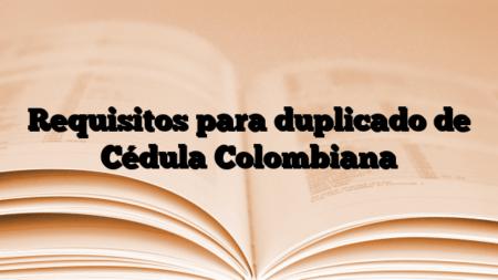Requisitos para duplicado de Cédula Colombiana