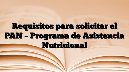 Requisitos para solicitar el PAN – Programa de Asistencia Nutricional