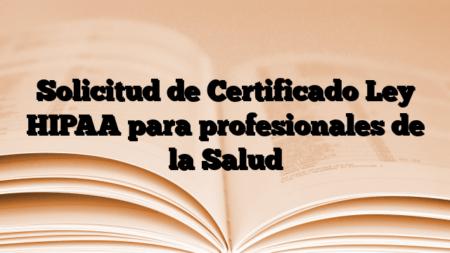 Solicitud de Certificado Ley HIPAA para profesionales de la Salud