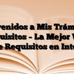 Bienvenidos a Mis Trámites y Requisitos – La Mejor Web sobre Requisitos en Internet