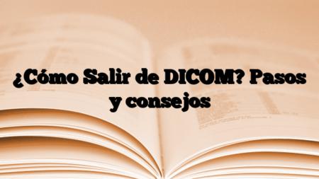 ¿Cómo Salir de DICOM? Pasos y consejos