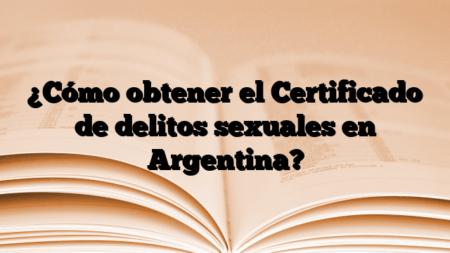 ¿Cómo obtener el Certificado de delitos sexuales en Argentina?