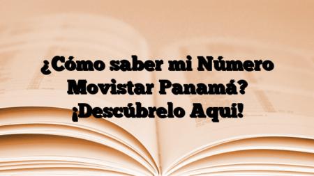 ¿Cómo saber mi Número Movistar Panamá? ¡Descúbrelo Aquí!
