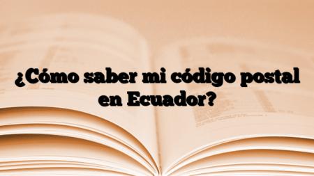 ¿Cómo saber mi código postal en Ecuador?