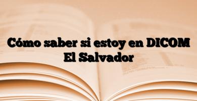 Cómo saber si estoy en DICOM El Salvador