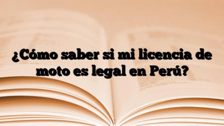 ¿Cómo saber si mi licencia de moto es legal en Perú?