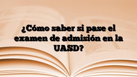 ¿Cómo saber si pase el examen de admisión en la UASD?