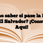 ¿Cómo saber si pase la PAES en El Salvador? ¡Consulta Aquí!