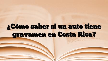 ¿Cómo saber si un auto tiene gravamen en Costa Rica?