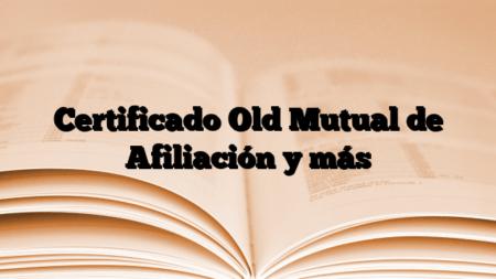 Certificado Old Mutual de Afiliación y más