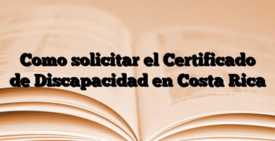 Como solicitar el Certificado de Discapacidad en Costa Rica