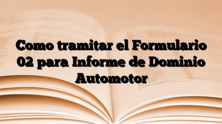 Como tramitar el Formulario 02 para Informe de Dominio Automotor