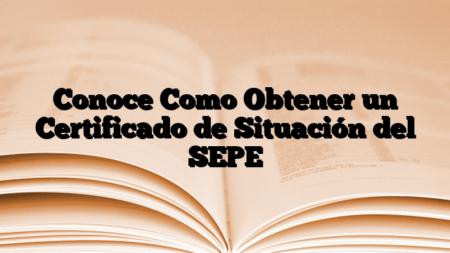 Conoce Como Obtener un Certificado de Situación del SEPE