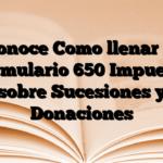 Conoce Como llenar el Formulario 650 Impuesto sobre Sucesiones y Donaciones