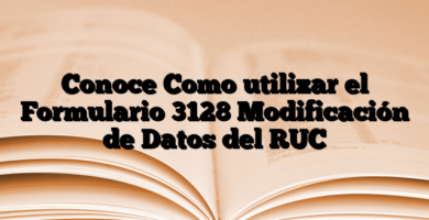 Conoce Como utilizar el Formulario 3128 Modificación de Datos del RUC