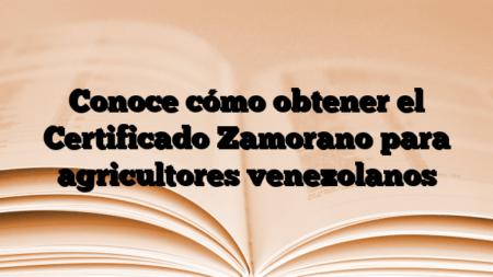 Conoce cómo obtener el Certificado Zamorano para agricultores venezolanos
