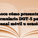 Conoce cómo presentar el Formulario DGT-5 para personal móvil u ocasional