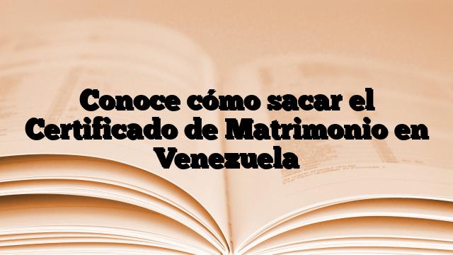 Conoce cómo sacar el Certificado de Matrimonio en Venezuela