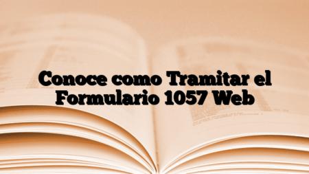 Conoce como Tramitar el Formulario 1057 Web